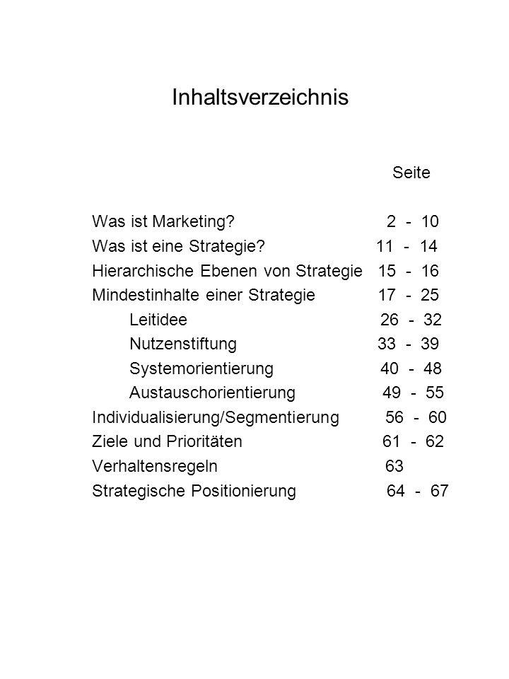 Inhaltsverzeichnis Seite Was ist Marketing? 2 - 10 Was ist eine Strategie? 11 - 14 Hierarchische Ebenen von Strategie 15 - 16 Mindestinhalte einer Str