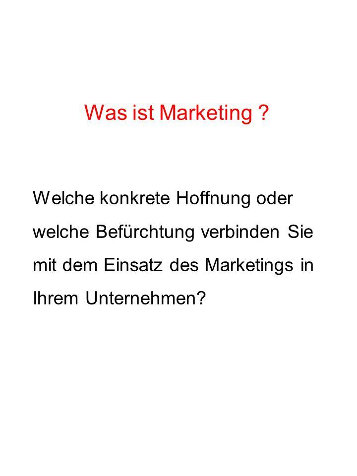 Was ist Marketing ? Welche konkrete Hoffnung oder welche Befürchtung verbinden Sie mit dem Einsatz des Marketings in Ihrem Unternehmen?