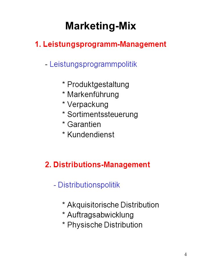 4 Marketing-Mix 1. Leistungsprogramm-Management - Leistungsprogrammpolitik * Produktgestaltung * Markenführung * Verpackung * Sortimentssteuerung * Ga