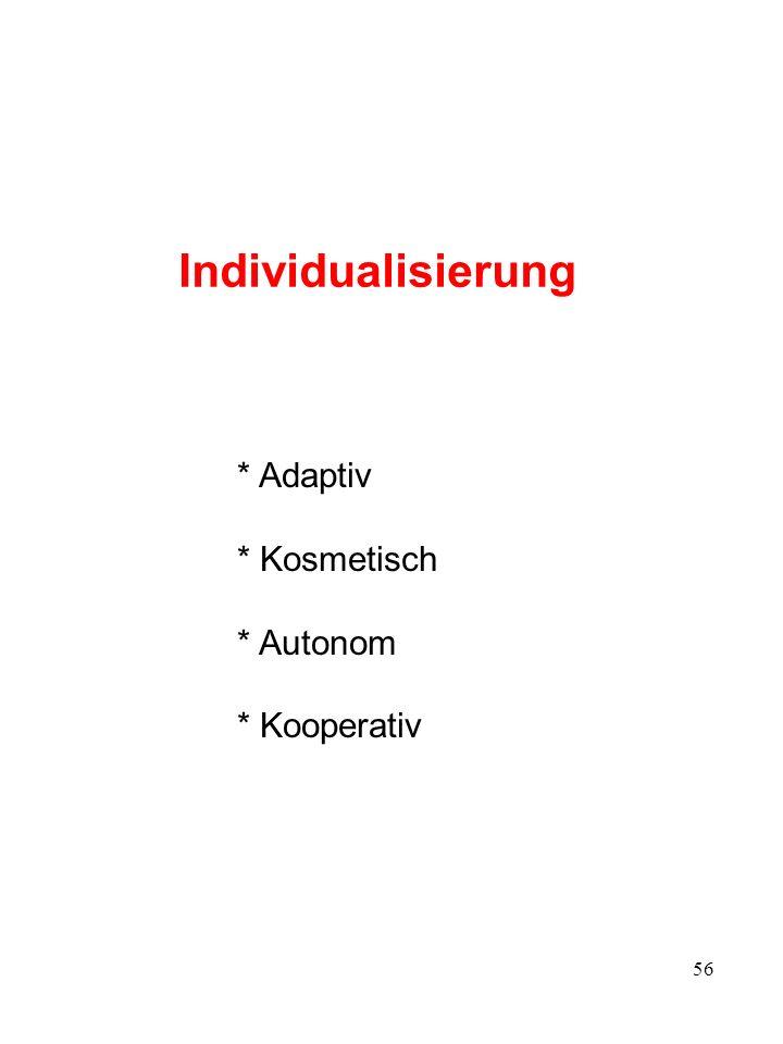 56 Individualisierung * Adaptiv * Kosmetisch * Autonom * Kooperativ