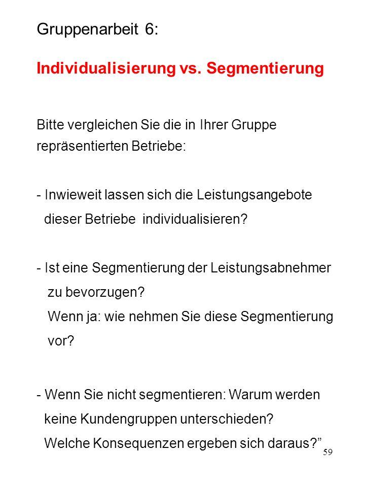 59 Gruppenarbeit 6: Individualisierung vs. Segmentierung Bitte vergleichen Sie die in Ihrer Gruppe repräsentierten Betriebe: - Inwieweit lassen sich d