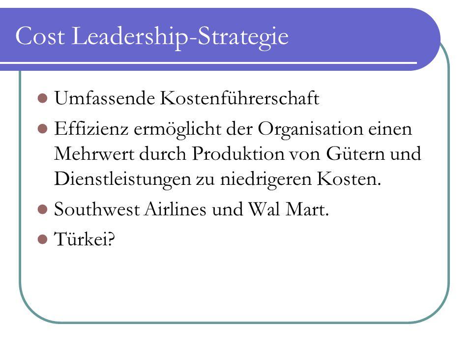 Cost Leadership-Strategie Umfassende Kostenführerschaft Effizienz ermöglicht der Organisation einen Mehrwert durch Produktion von Gütern und Dienstlei