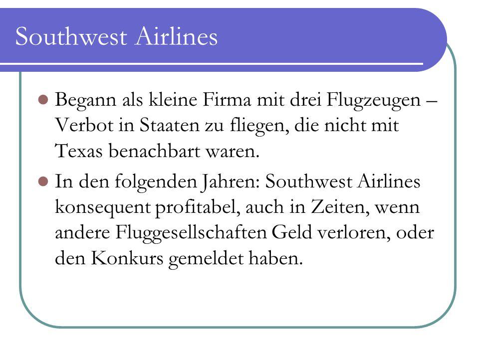 Southwest Airlines Begann als kleine Firma mit drei Flugzeugen – Verbot in Staaten zu fliegen, die nicht mit Texas benachbart waren. In den folgenden