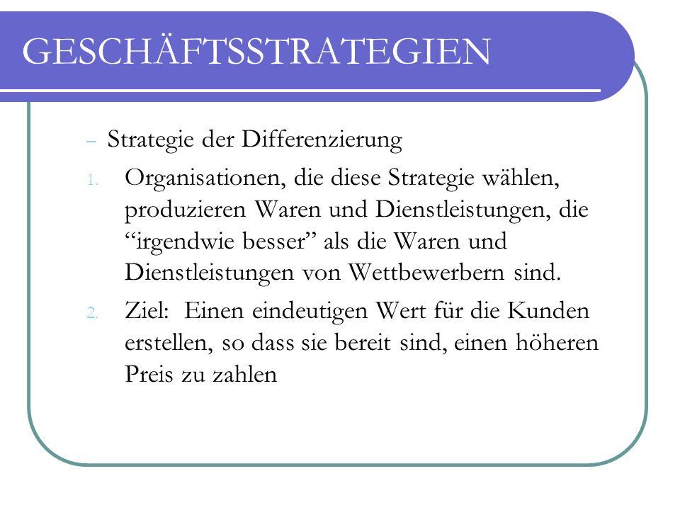 """GESCHÄFTSSTRATEGIEN – Strategie der Differenzierung 1. Organisationen, die diese Strategie wählen, produzieren Waren und Dienstleistungen, die """"irgend"""