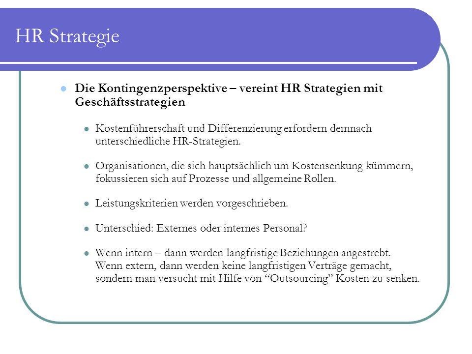 HR Strategie Die Kontingenzperspektive – vereint HR Strategien mit Geschäftsstrategien Kostenführerschaft und Differenzierung erfordern demnach unterschiedliche HR-Strategien.