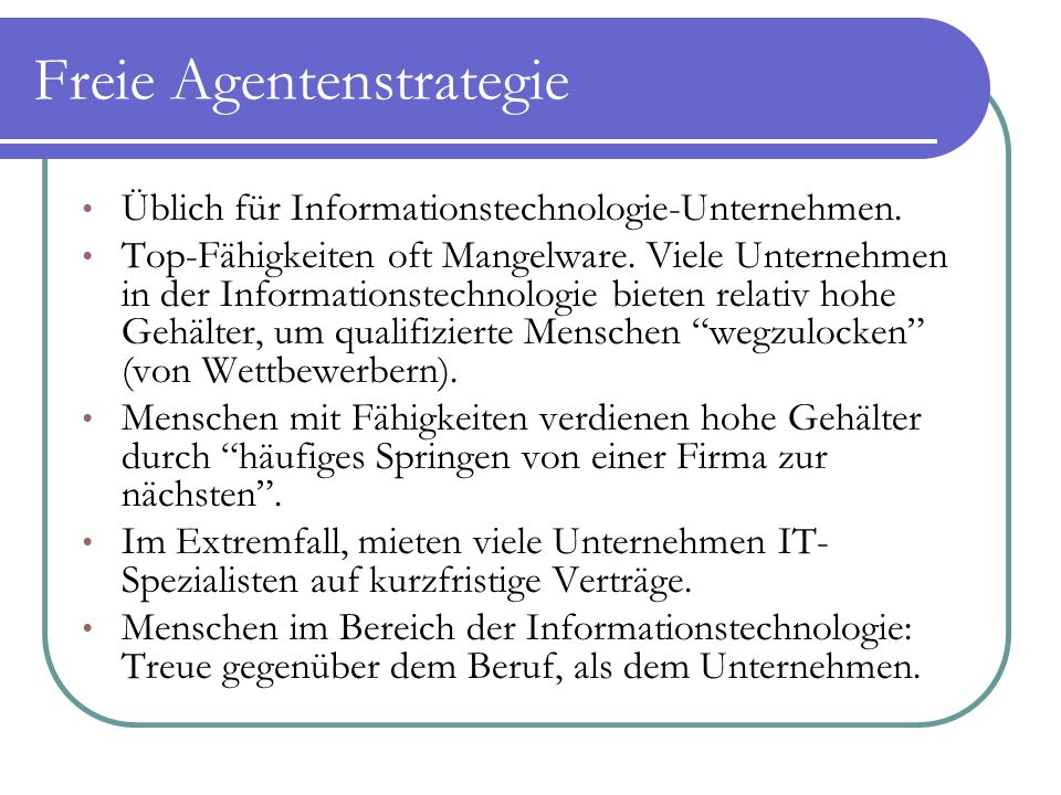 Freie Agentenstrategie Üblich für Informationstechnologie-Unternehmen. Top-Fähigkeiten oft Mangelware. Viele Unternehmen in der Informationstechnologi