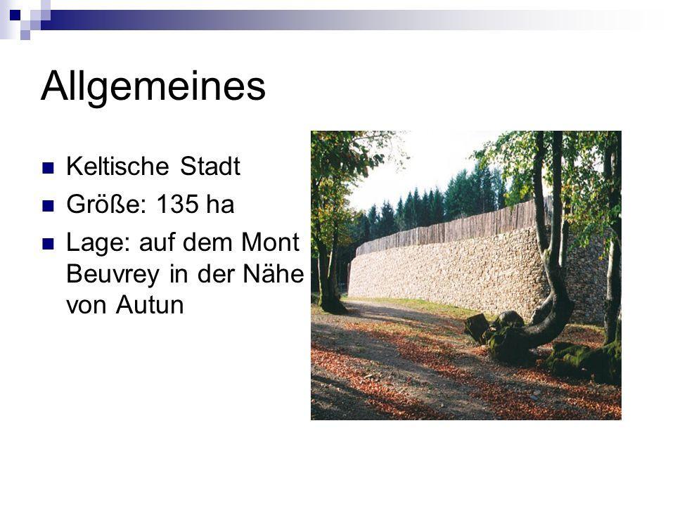 Allgemeines Keltische Stadt Größe: 135 ha Lage: auf dem Mont Beuvrey in der Nähe von Autun