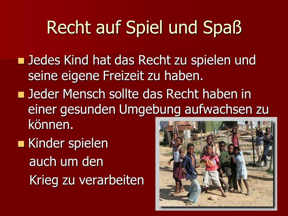 Recht auf Spiel und Spaß Jedes Kind hat das Recht zu spielen und seine eigene Freizeit zu haben. Jedes Kind hat das Recht zu spielen und seine eigene