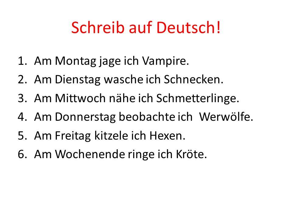 Schreib auf Deutsch. 1.Am Montag jage ich Vampire.