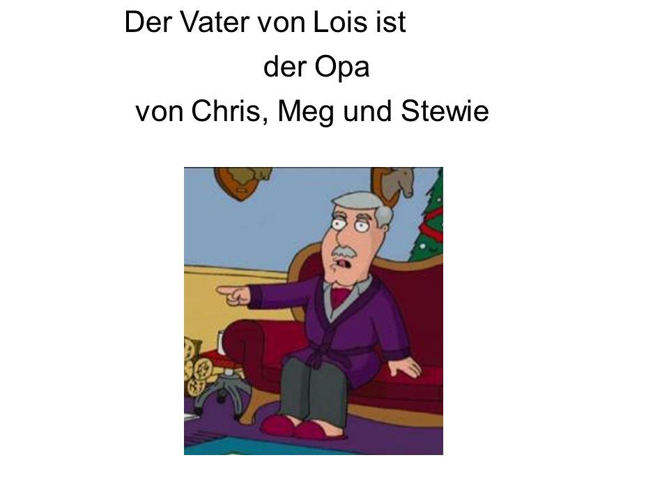 Der Vater von Lois ist der Opa von Chris, Meg und Stewie