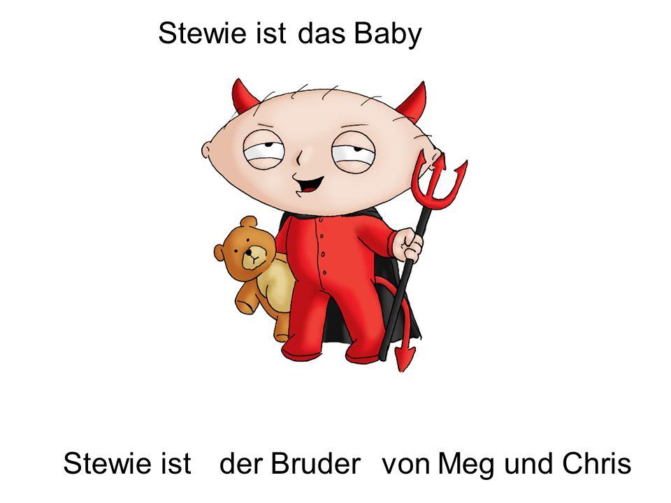 Stewie istder Brudervon Meg und Chris Stewie istdas Baby