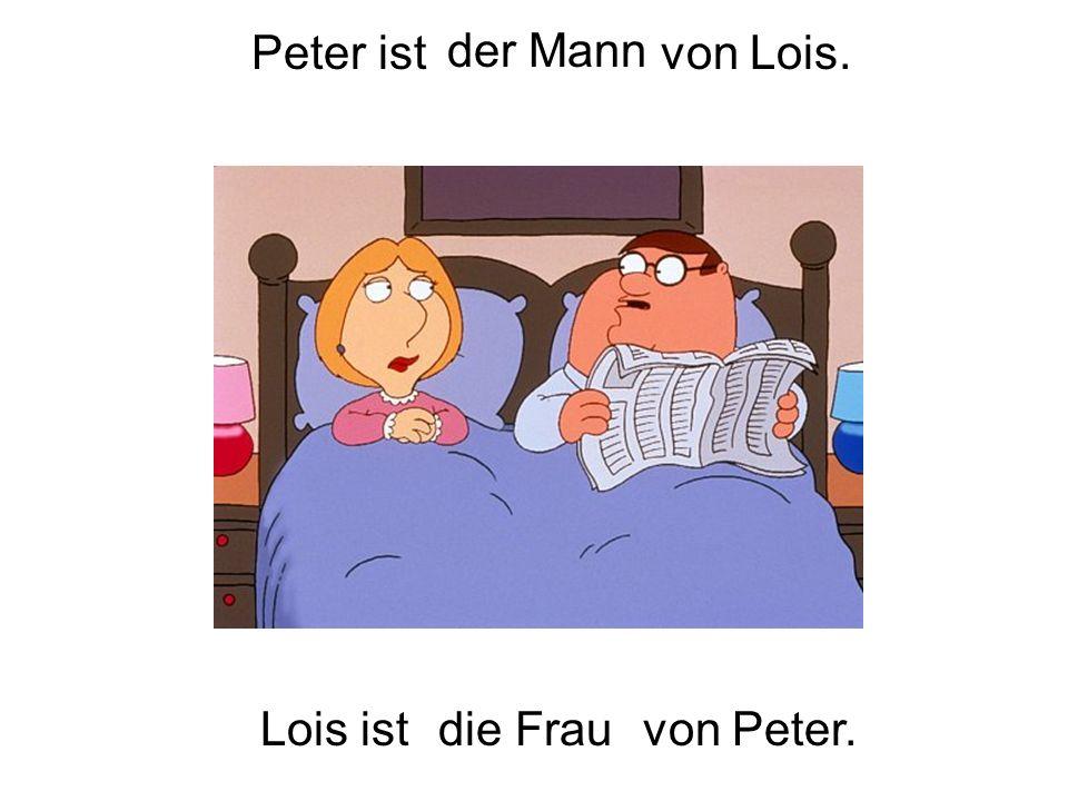 Peter istvon Lois. der Mann Lois istdie Frauvon Peter.