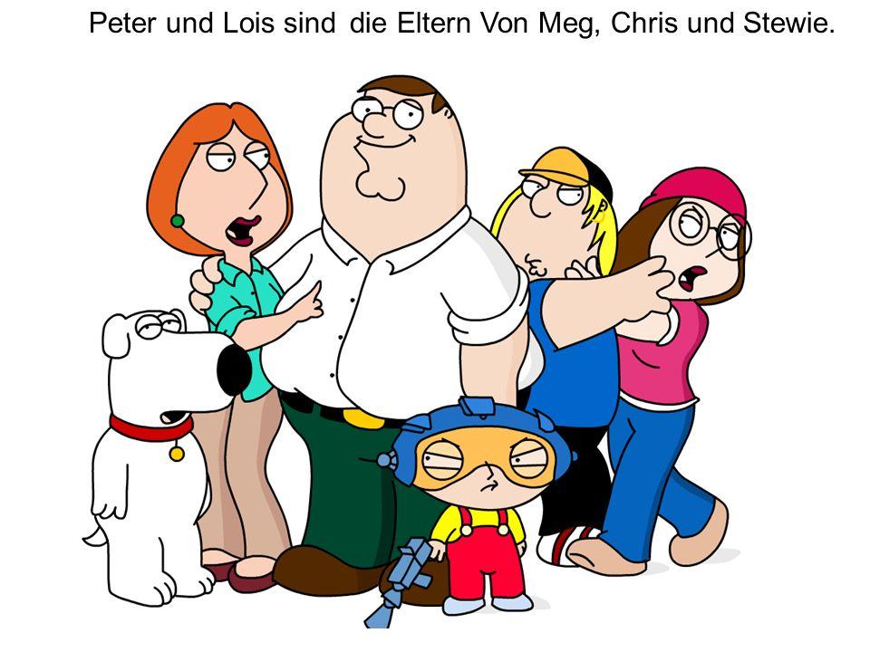Peter und Lois sinddie ElternVon Meg, Chris und Stewie.