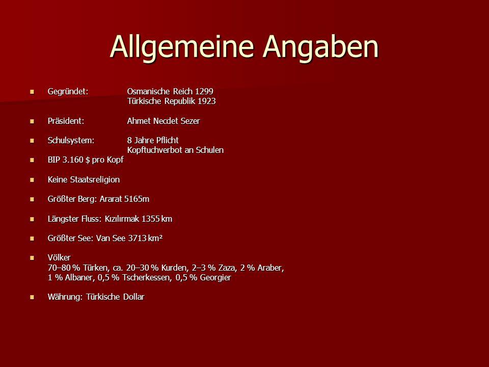Allgemeine Angaben Gegründet: Osmanische Reich 1299 Gegründet: Osmanische Reich 1299 Türkische Republik 1923 Präsident:Ahmet Necdet Sezer Präsident:Ah