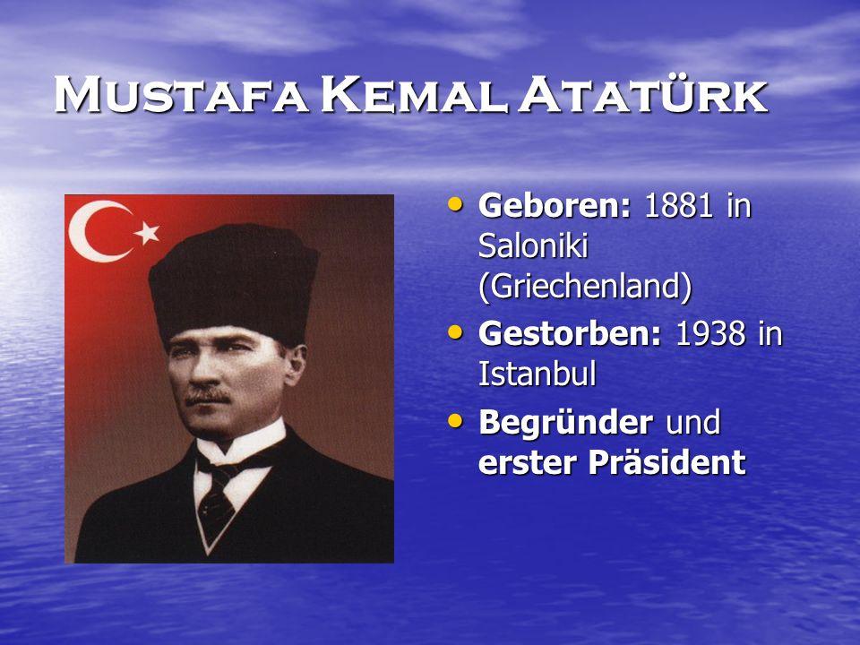 Mustafa Kemal Atatürk Geboren: 1881 in Saloniki (Griechenland) Geboren: 1881 in Saloniki (Griechenland) Gestorben: 1938 in Istanbul Gestorben: 1938 in