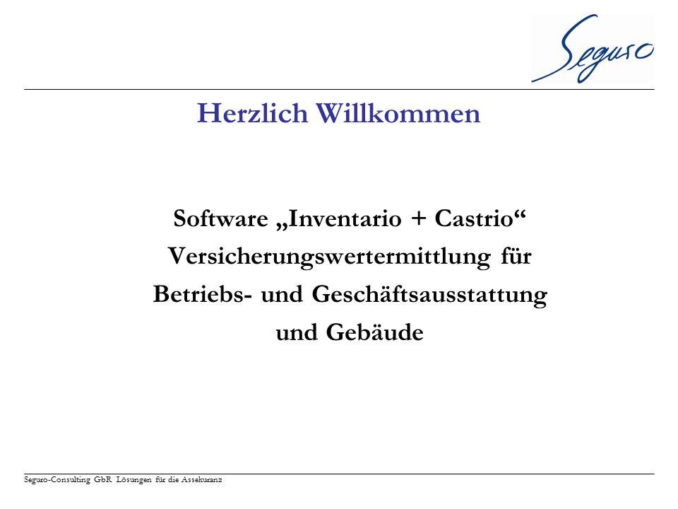 """Seguro-Consulting GbR Lösungen für die Assekuranz Herzlich Willkommen Software """"Inventario + Castrio"""" Versicherungswertermittlung für Betriebs- und Ge"""