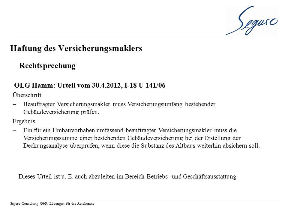 Seguro-Consulting GbR Lösungen für die Assekuranz OLG Stuttgart 3 U 192 10 – 30.03.2011 Überschrift  Bei einer Umdeckung muss der Makler die Versicherungssumme des Vorversicherers neu prüfen (sowohl Gebäude als auch B+G) Ergebnis  Sollte der Beklagten eine Umrechnung der Versicherungsbasiswerte, trotz der ihr als Maklerin an sich zu unterstellenden Sachkunde über die insoweit anzuwendenden Faktoren zum 01.01.1999 nicht möglich gewesen sein - etwa weil ihr trotz mehrfacher Anfragen bei der früheren Monopolversicherung nach wie vor nicht alle dafür erforderlichen Daten bekannt waren; so wäre sie jedenfalls gehalten gewesen, auf andere Weise sicherzustellen, dass in den neuen Verträgen zutreffende Versicherungssummen angegeben sind.