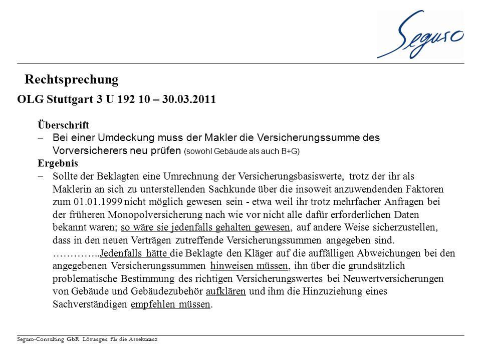 Seguro-Consulting GbR Lösungen für die Assekuranz OLG Stuttgart 3 U 192 10 – 30.03.2011 Überschrift  Bei einer Umdeckung muss der Makler die Versiche