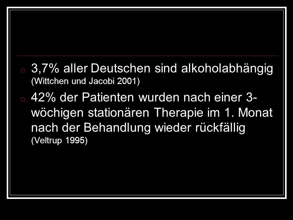 o 3,7% aller Deutschen sind alkoholabhängig (Wittchen und Jacobi 2001) o 42% der Patienten wurden nach einer 3- wöchigen stationären Therapie im 1. Mo