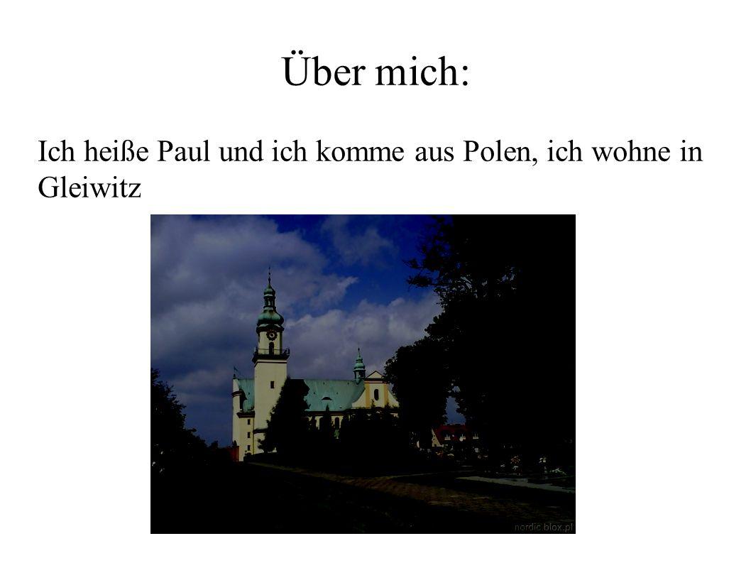 Über mich: Ich heiße Paul und ich komme aus Polen, ich wohne in Gleiwitz