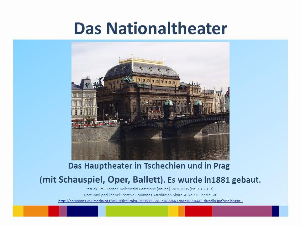 Das Nationaltheater Das Hauptheater in Tschechien und in Prag ( mit Schauspiel, Oper, Ballett ). Es wurde in1881 gebaut. Patrick-Emil Zörner. Wikimedi