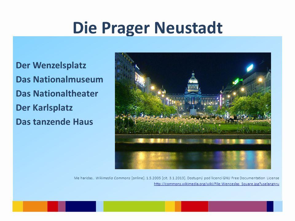 Die Prager Neustadt Der Wenzelsplatz Das Nationalmuseum Das Nationaltheater Der Karlsplatz Das tanzende Haus Me haridas.. Wikimedia Commons [online].