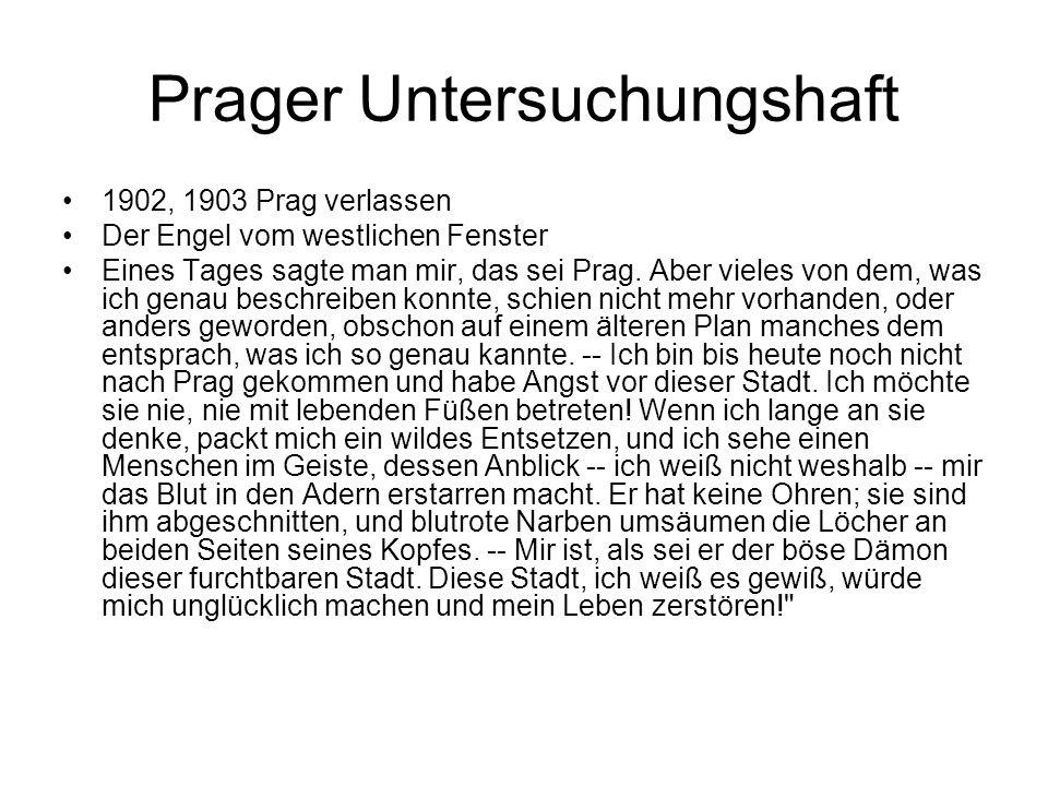 Prager Untersuchungshaft 1902, 1903 Prag verlassen Der Engel vom westlichen Fenster Eines Tages sagte man mir, das sei Prag.