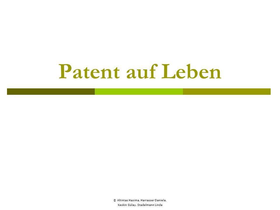 © Altintas Hasima, Harrasser Daniela, Keskin Gülay, Stadelmann Linda Patent auf Leben