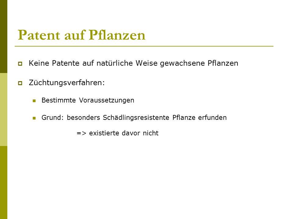 Patent auf Pflanzen  Keine Patente auf natürliche Weise gewachsene Pflanzen  Züchtungsverfahren: Bestimmte Voraussetzungen Grund: besonders Schädlin