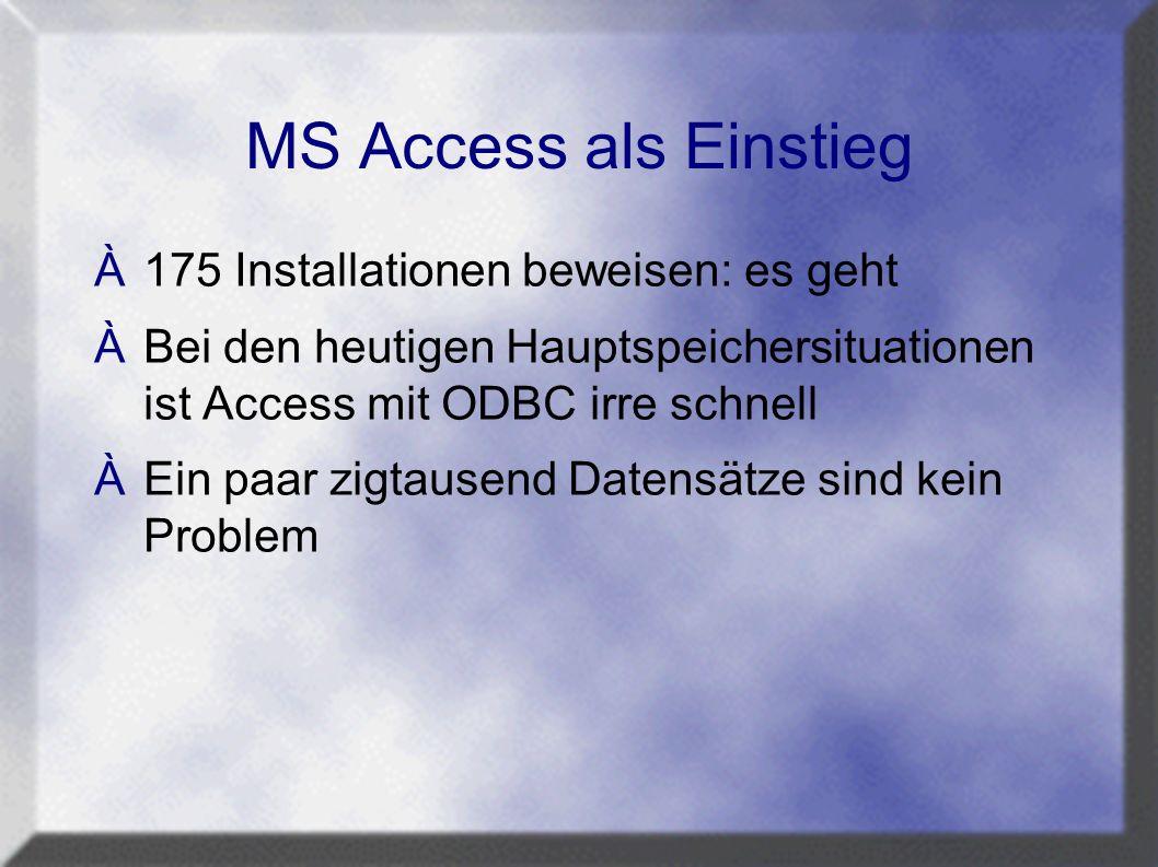 MS Access als Einstieg À175 Installationen beweisen: es geht ÀBei den heutigen Hauptspeichersituationen ist Access mit ODBC irre schnell ÀEin paar zigtausend Datensätze sind kein Problem
