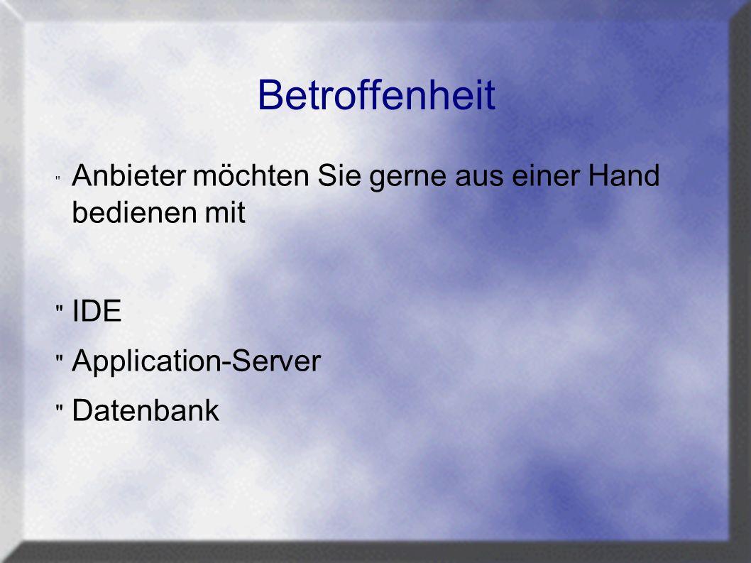 Betroffenheit Anbieter möchten Sie gerne aus einer Hand bedienen mit IDE Application-Server Datenbank