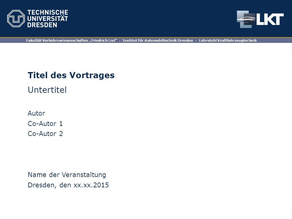 """Fakultät Verkehrswissenschaften """"Friedrich List"""" - Institut für Automobiltechnik Dresden–IAD - Lehrstuhl Kraftfahrzeugtechnik Fakultät Verkehrswissens"""