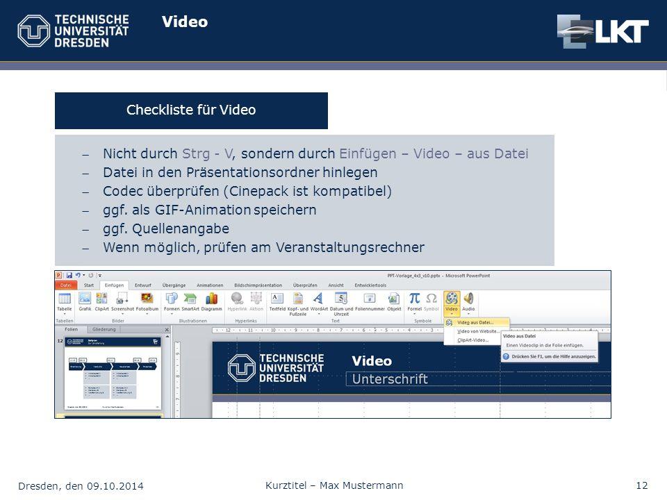 Dresden, den 09.10.2014 Kurztitel – Max Mustermann12 Video Nicht durch Strg - V, sondern durch Einfügen – Video – aus Datei Datei in den Präsentatio