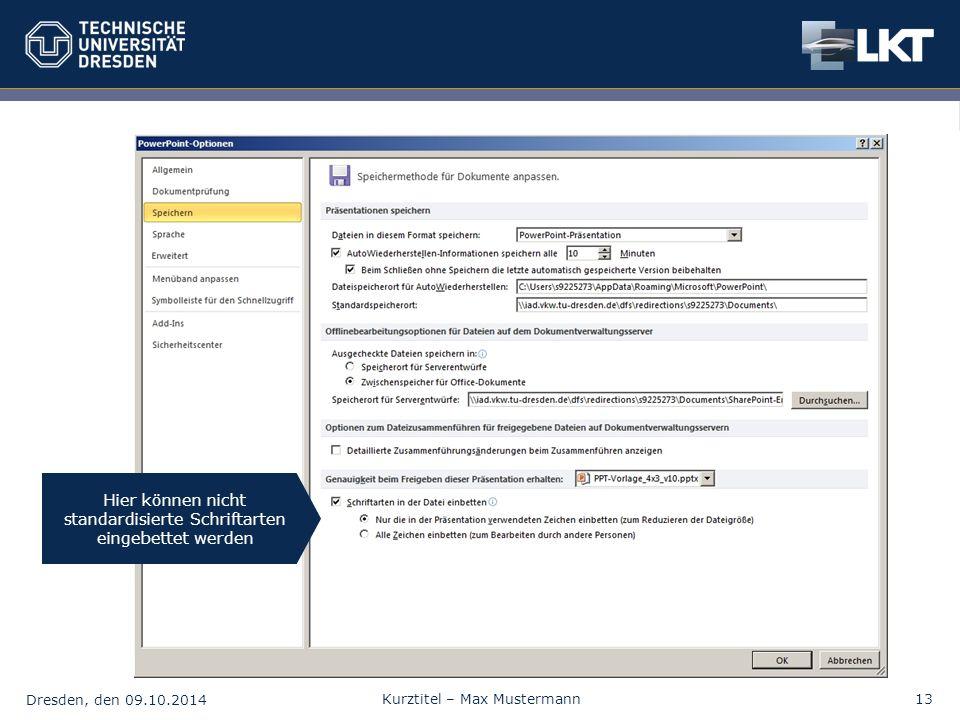 Dresden, den 09.10.2014 Kurztitel – Max Mustermann13 Hier können nicht standardisierte Schriftarten eingebettet werden