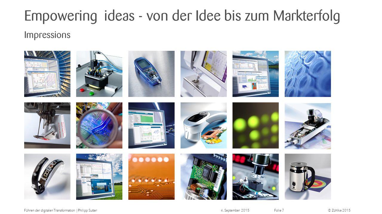 © Zühlke 2015 Empowering ideas - von der Idee bis zum Markterfolg Impressions Führen der digitalen Transformation | Philipp Sutter4.