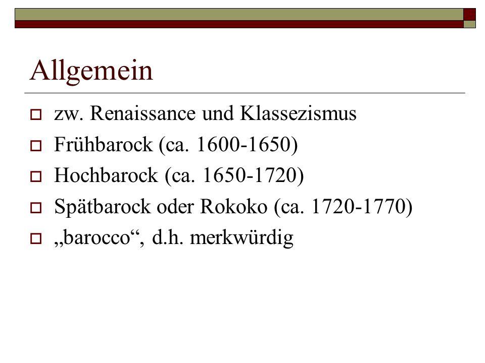 Allgemein  zw.Renaissance und Klassezismus  Frühbarock (ca.