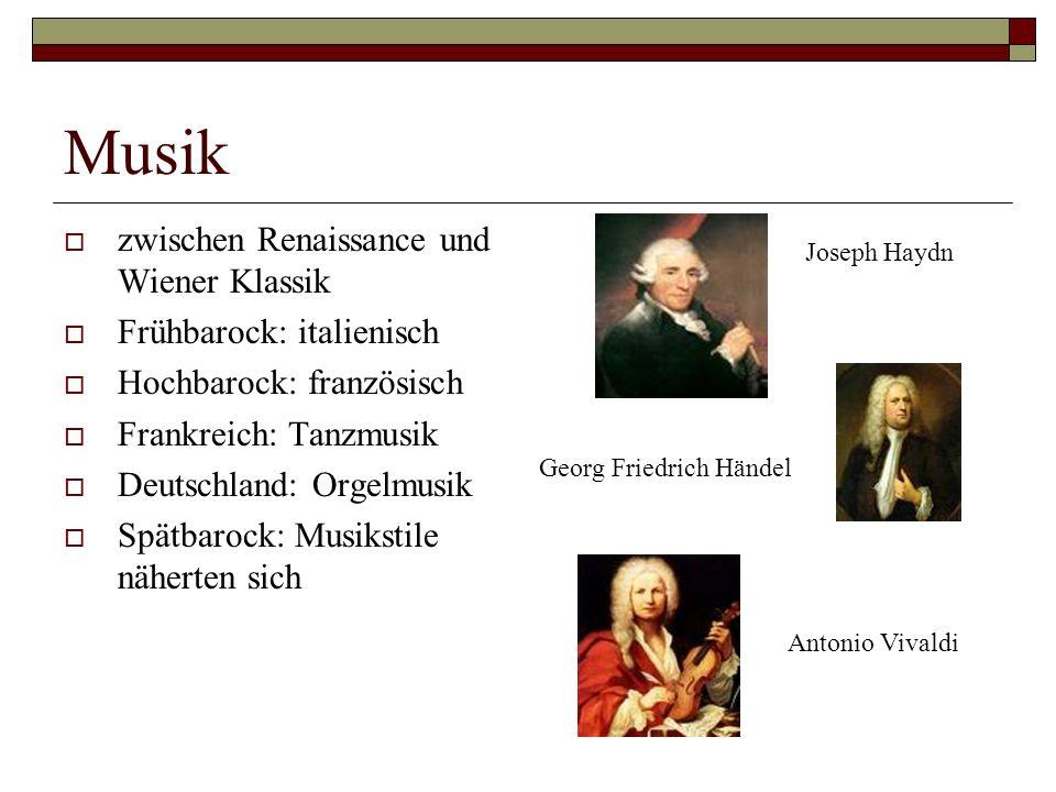 Musik  zwischen Renaissance und Wiener Klassik  Frühbarock: italienisch  Hochbarock: französisch  Frankreich: Tanzmusik  Deutschland: Orgelmusik  Spätbarock: Musikstile näherten sich Joseph Haydn Georg Friedrich Händel Antonio Vivaldi