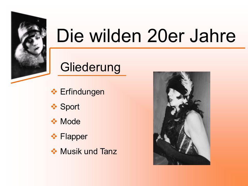  Erfindungen  Sport  Mode  Flapper  Musik und Tanz Die wilden 20er Jahre Gliederung