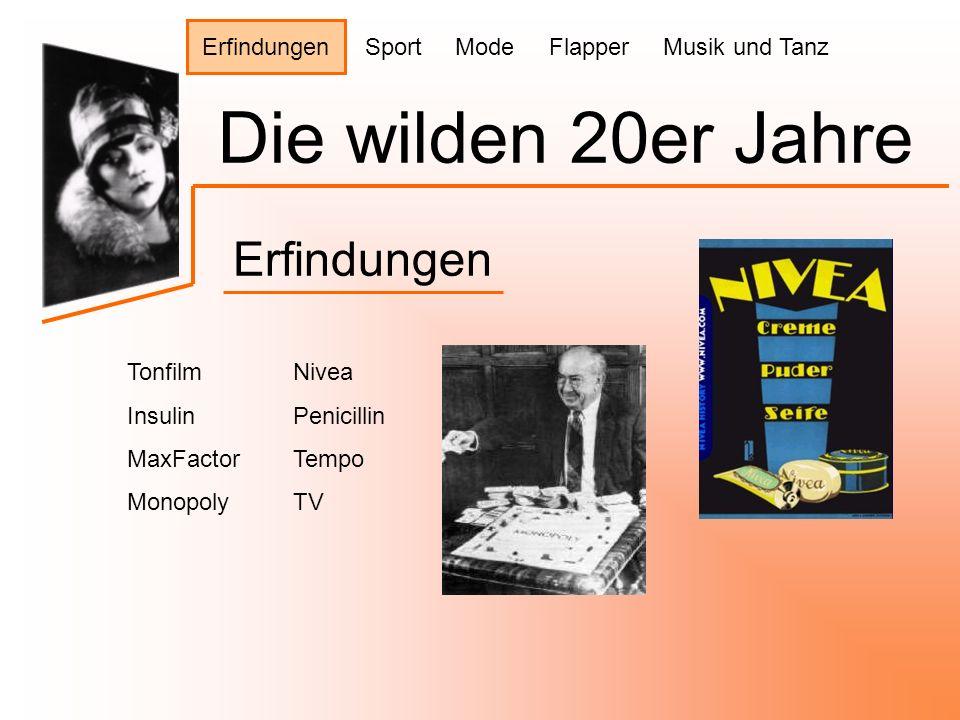 Die wilden 20er Jahre Erfindungen Tonfilm Insulin MaxFactor Monopoly Nivea Penicillin Tempo TV Erfindungen Sport Mode Flapper Musik und Tanz