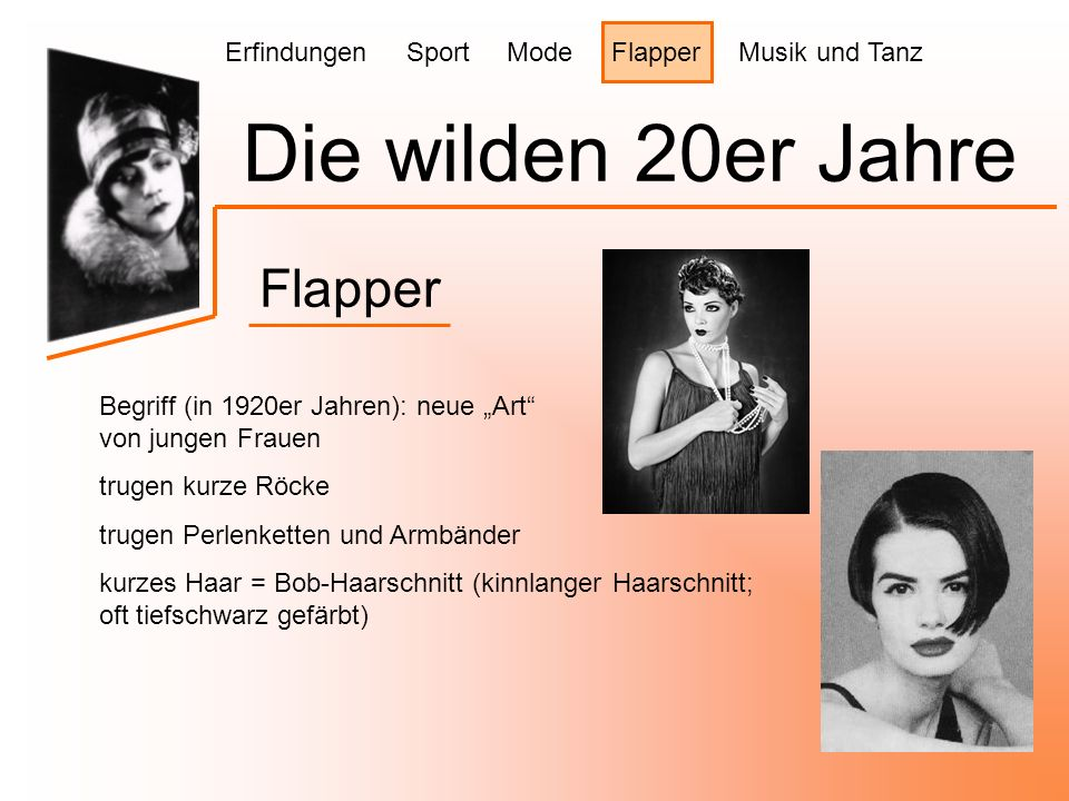 """Die wilden 20er Jahre Flapper Begriff (in 1920er Jahren): neue """"Art von jungen Frauen trugen kurze Röcke trugen Perlenketten und Armbänder kurzes Haar = Bob-Haarschnitt (kinnlanger Haarschnitt; oft tiefschwarz gefärbt) Erfindungen Sport Mode Flapper Musik und Tanz"""