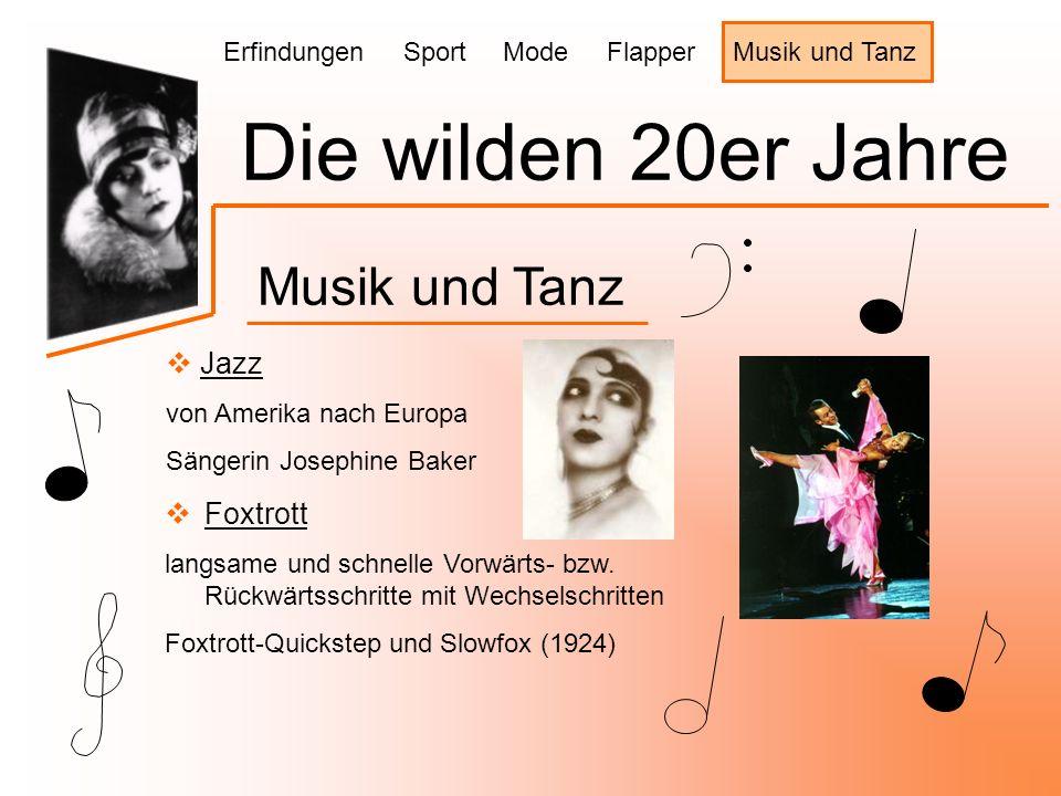 Die wilden 20er Jahre Musik und Tanz  Jazz von Amerika nach Europa Sängerin Josephine Baker Erfindungen Sport Mode Flapper Musik und Tanz  Foxtrott langsame und schnelle Vorwärts- bzw.