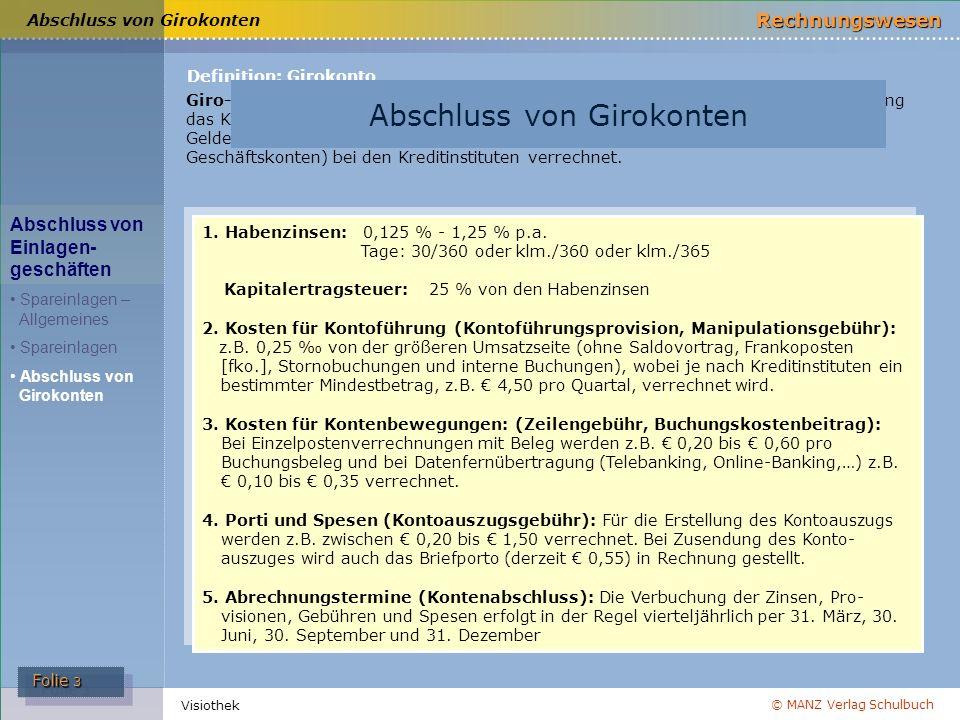 © MANZ Verlag Schulbuch Rechnungswesen Folie 3 Folie 3 Visiothek Abschluss von Girokonten 1. Habenzinsen: 0,125 % - 1,25 % p.a. Tage: 30/360 oder klm.