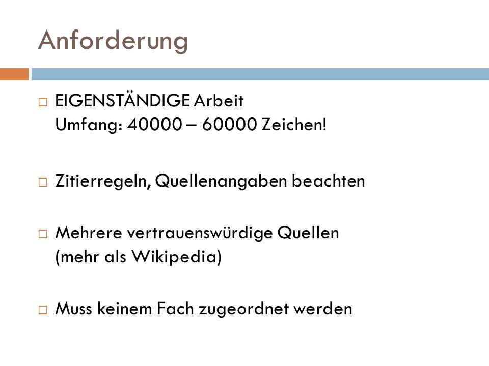 Anforderung  EIGENSTÄNDIGE Arbeit Umfang: 40000 – 60000 Zeichen.