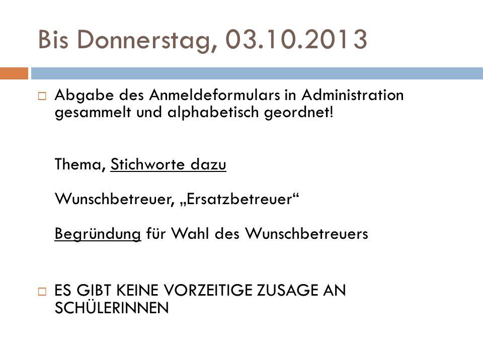 Bis Donnerstag, 03.10.2013  Abgabe des Anmeldeformulars in Administration gesammelt und alphabetisch geordnet.
