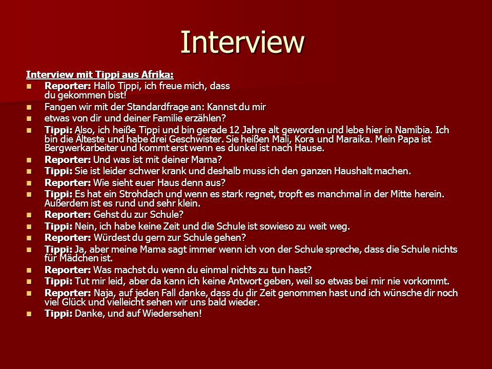 Interview Interview mit Tippi aus Afrika: Reporter: Hallo Tippi, ich freue mich, dass du gekommen bist! Reporter: Hallo Tippi, ich freue mich, dass du