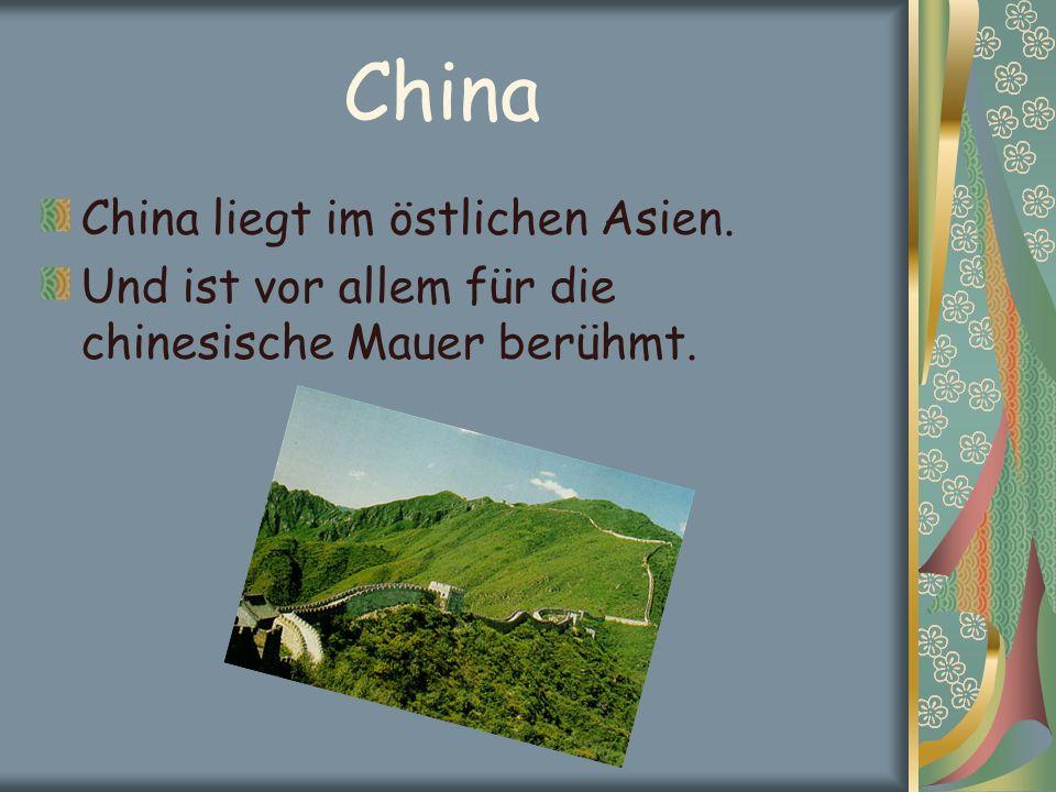 China China liegt im östlichen Asien. Und ist vor allem für die chinesische Mauer berühmt.