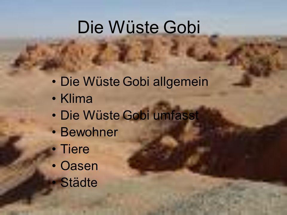Die Wüste Gobi Die Wüste Gobi allgemein Klima Die Wüste Gobi umfasst Bewohner Tiere Oasen Städte
