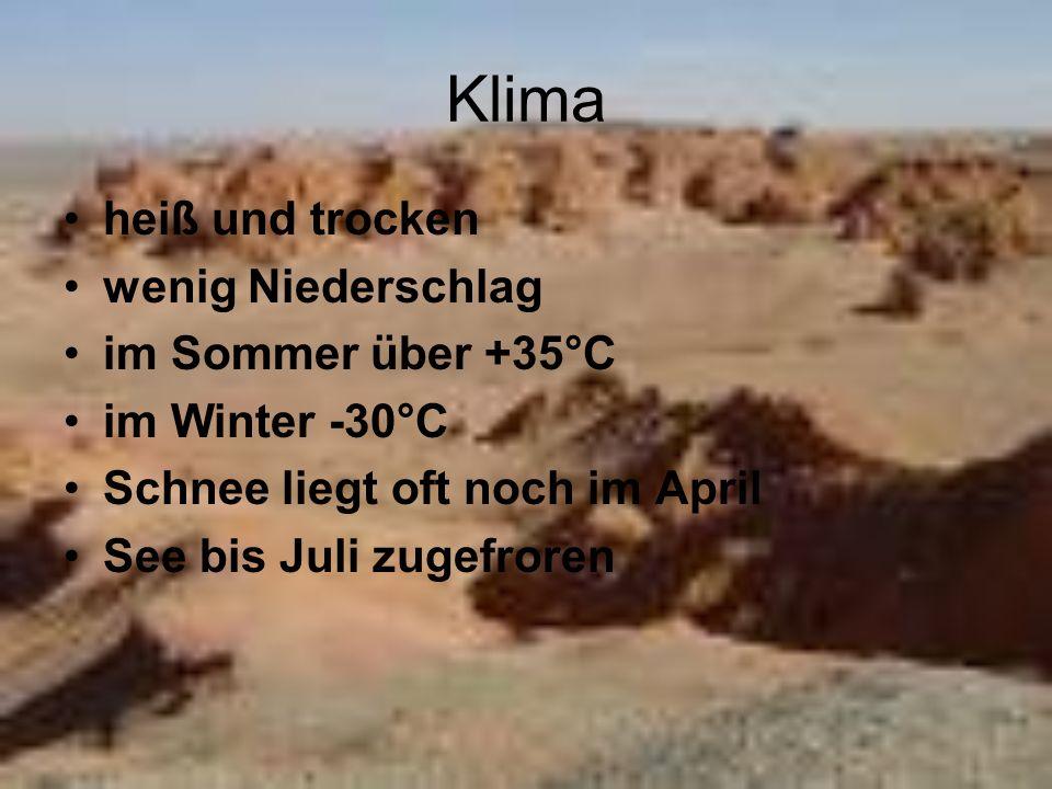 Klima heiß und trocken wenig Niederschlag im Sommer über +35°C im Winter -30°C Schnee liegt oft noch im April See bis Juli zugefroren