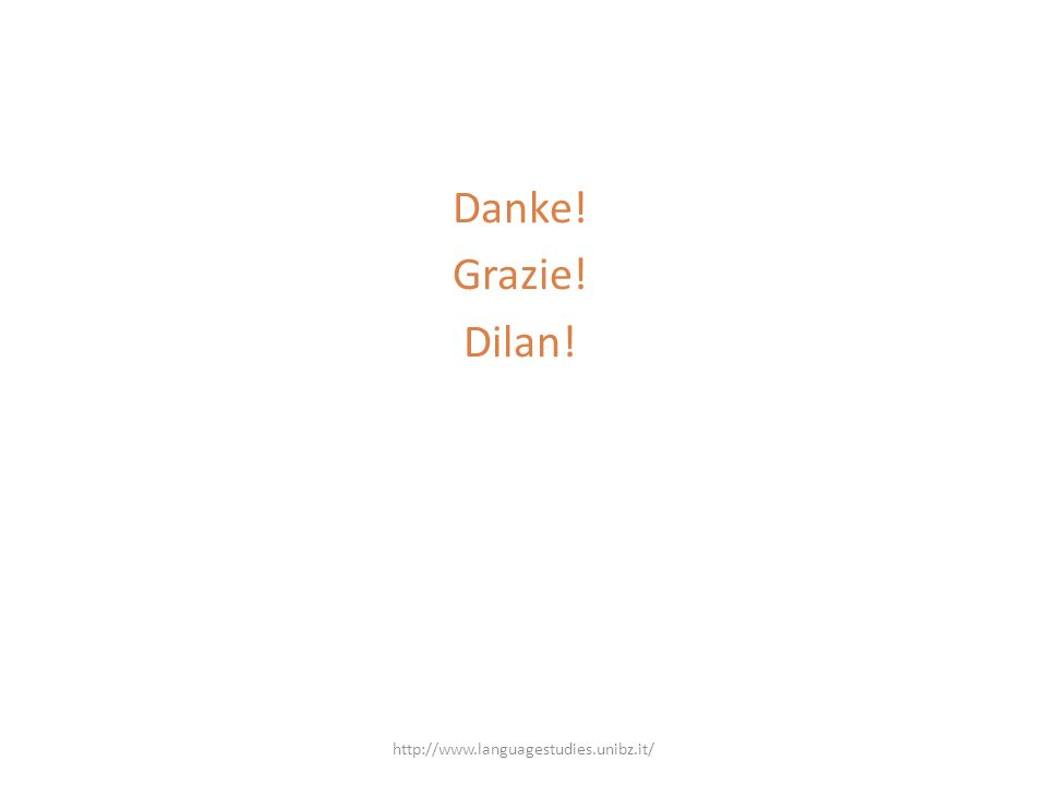 Danke! Grazie! Dilan! http://www.languagestudies.unibz.it/