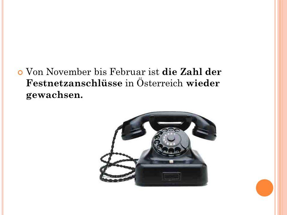 Von November bis Februar ist die Zahl der Festnetzanschlüsse in Österreich wieder gewachsen.